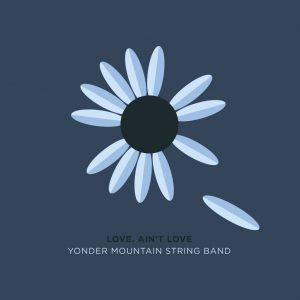 Yonder Mountain String Band's 'Love. Ain't Love' Out Now