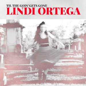 Lindi Ortega Announces New EP  'Til The Goin' Gets Gone'